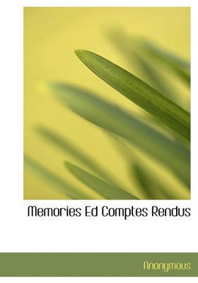 Memories Ed Comptes Rendus (English, French, Hardcover): Anonymous