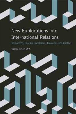 New Explorations into International Relations - Democracy, Foreign Investment, Terrorism, and Conflict (Paperback): Seung-Whan...