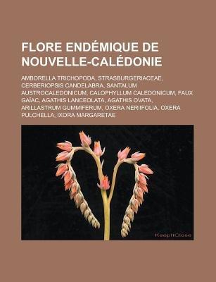 Flore Endemique de Nouvelle-Caledonie - Amborella Trichopoda, Strasburgeriaceae, Cerberiopsis Candelabra, Santalum...