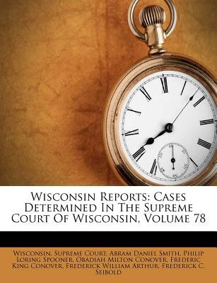 Wisconsin Reports - Cases Determined in the Supreme Court of Wisconsin, Volume 78 (Paperback): Wisconsin Supreme Court