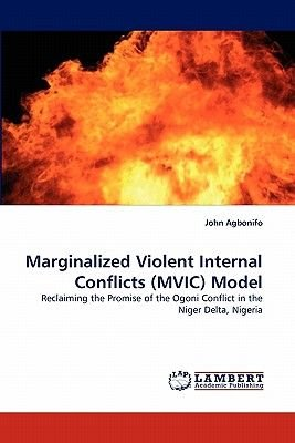 Marginalized Violent Internal Conflicts (MVIC) Model (Paperback): John Agbonifo