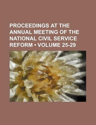 Proceedings at the Annual Meeting of the National Civil Service Reform (Volume 25-29) (Paperback): Books Group