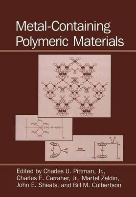 Metal-Containing Polymeric Materials (Paperback, Softcover reprint of the original 1st ed. 1996): Charles E. Carraher, Bill M....
