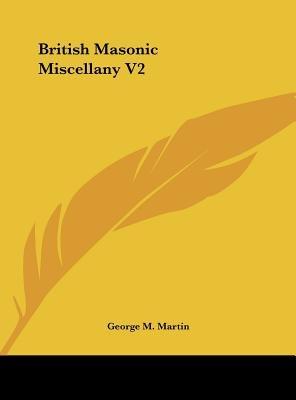 British Masonic Miscellany V2 (Hardcover): George M. Martin