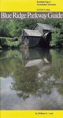 Blue Ridge Parkway Guide Volume 1 - Rockfish Gap to Grandfather Mountain (Paperback): William Lord