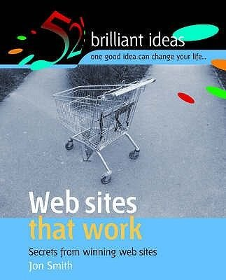 Web Sites That Work - Secrets from Winning Web Sites (Paperback, Revised edition): Jon Smith