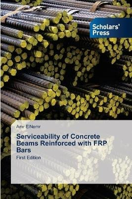 Serviceability of Concrete Beams Reinforced with Frp Bars (Paperback): Elnemr Amr