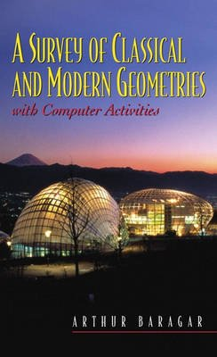 A Survey of Classical and Modern Geometries - With Computer Activities (Hardcover): Arthur Baragar