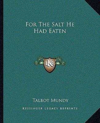 For the Salt He Had Eaten (Paperback): Talbot Mundy