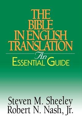The Bible in English Translation - An Essential Guide (Electronic book text): Robert Nash, Steven Sheeley