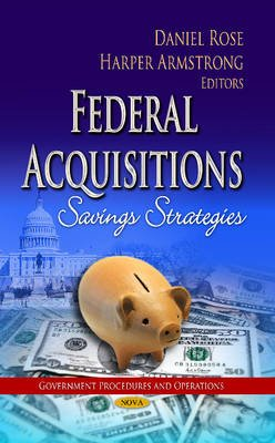 Federal Acquisitions - Savings Strategies (Hardcover): Daniel Rose, Harper Armstrong