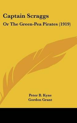 Captain Scraggs - Or the Green-Pea Pirates (1919) (Hardcover): Peter B. Kyne