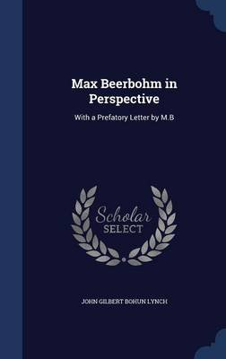Max Beerbohm in Perspective - With a Prefatory Letter by M.B (Hardcover): John Gilbert Bohun Lynch