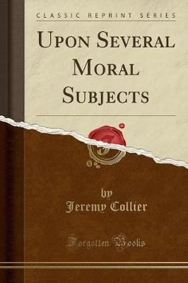 Upon Several Moral Subjects (Classic Reprint) (Paperback): Jeremy Collier