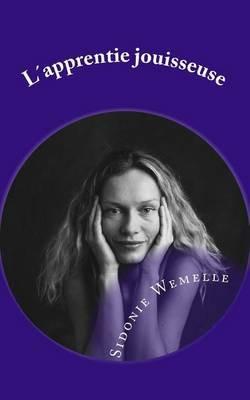 L Apprentie Jouisseuse (French, Paperback): Sidonie Wemelle