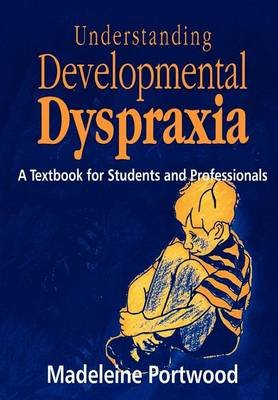 Understanding Developmental Dyspraxia: A Textbook for Students and Professionals (Electronic book text): Madeleine Portwood