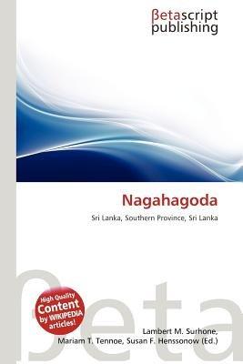 Nagahagoda (Paperback): Lambert M. Surhone, Mariam T. Tennoe, Susan F. Henssonow