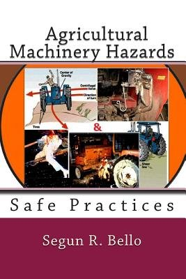 Agricultural Machinery Hazards - Hazards and Safe-Use (Paperback): Engr Segun R. Bello Mnse