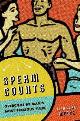 Sperm Counts - Overcome by Man's Most Precious Fluid (Hardcover): Lisa Jean Moore