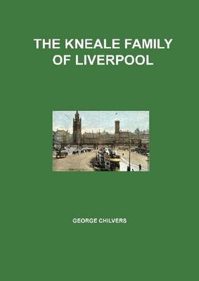 The Kneale Family of Liverpool (Electronic book text): George Chilvers