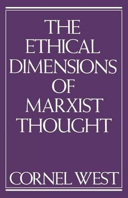The Ethical Dimensions of Marxist Thought (Paperback, New): Cornel West