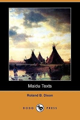 Maidu Texts (Dodo Press) (Paperback): Roland B Dixon