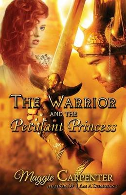 The Warrior and the Petulant Princess (Paperback): Maggie Carpenter