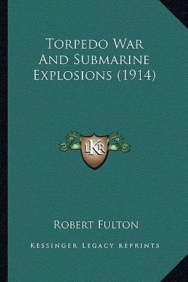 Torpedo War and Submarine Explosions (1914) Torpedo War and Submarine Explosions (1914) (Paperback): Robert Fulton