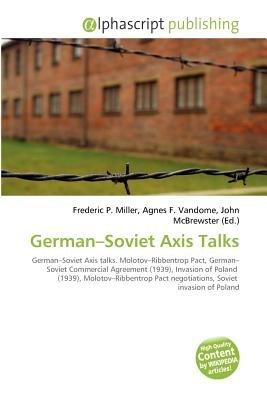 German-Soviet Axis Talks (Paperback): Frederic P. Miller, Agnes F. Vandome, John McBrewster