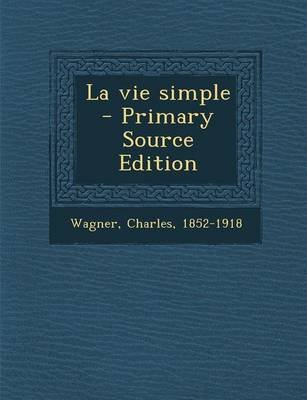 La Vie Simple (English, French, Paperback): Charles Wagner