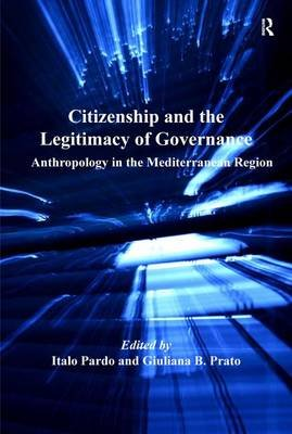 Citizenship and the Legitimacy of Governance - Anthropology in the Mediterranean Region (Electronic book text): Italo Pardo