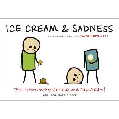 Ice Cream & Sadness - More Comics from Cyanide & Happiness (Electronic book text): Kris Wilson