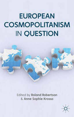European Cosmopolitanism in Question (Electronic book text): Roland Robertson, Anne Sophie Krossa