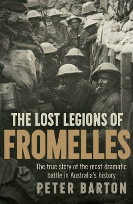 The Lost Legions of Fromelles - The True Story of the Most Dramatic Battle in Australia's History (Paperback): Peter Barton