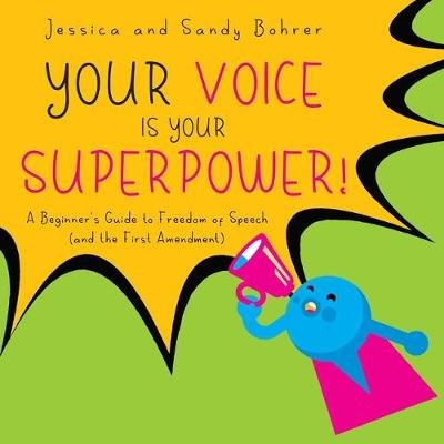 Your Voice Is Your Superpower - A Beginner's Guide to Freedom of Speech (and the First Amendment) (Paperback): Jessica...