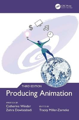 Producing Animation 3e (Hardcover, 3rd New edition): Catherine Winder, Zahra Dowlatabadi