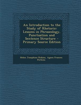 An Introduction to the Study of Rhetoric - Lessons in Phraseology, Punctuation and Sentence Structure (Paperback, Primary...