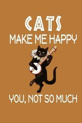 Cats Make Me Happy, You, Not So Much (Paperback): Jeremy James