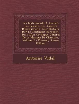 Les Instruments a Archet - Les Feseurs, Les Joueurs D'Instrument, Leur Histoire Dur Le Continent Europeen, Suivi D'Un...