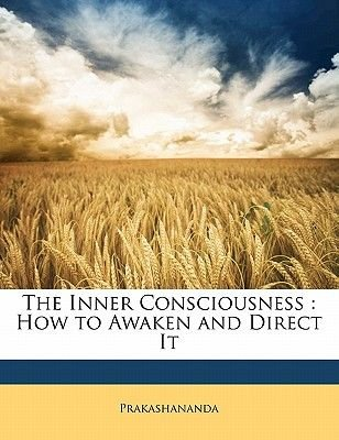 The Inner Consciousness - How to Awaken and Direct It (Paperback): Prakashananda