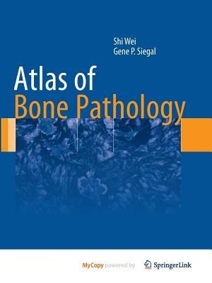 Atlas of Bone Pathology (Paperback): Shi Wei, Gene P. Siegal
