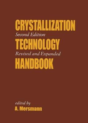 Crystallization Technology Handbook (Hardcover, Revised, Expand): Alfons Mersmann