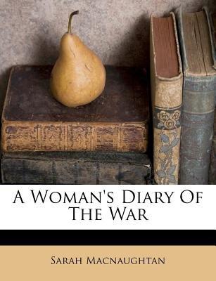 A Woman's Diary of the War (Paperback): Sarah Macnaughtan