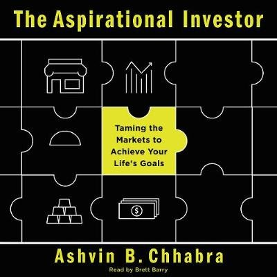 The Aspirational Investor - Taming the Markets to Achieve Your Life's Goals (Downloadable audio file): Ashvin B Chhabra