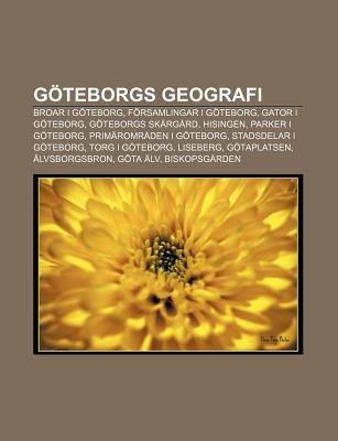 Goteborgs Geografi - Broar I Goteborg, Forsamlingar I Goteborg, Gator I Goteborg, Goteborgs Skargard, Hisingen, Parker I...