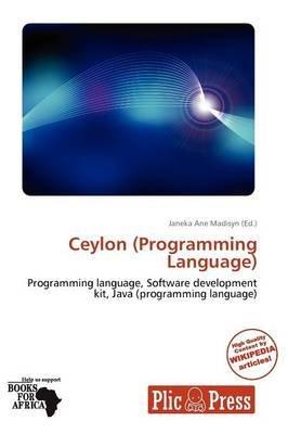 Ceylon (Programming Language) (Paperback): Janeka Ane Madisyn, Ane Madisyn Janeka