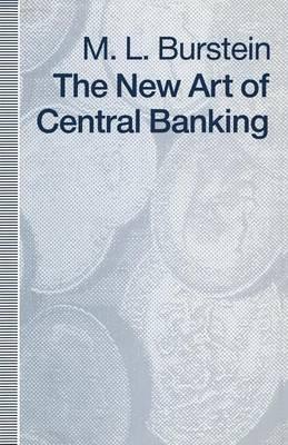 The New Art of Central Banking (Paperback, 1st ed. 1991): M.L. Burstein