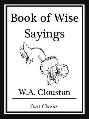 Book of Wise Sayings (Electronic book text): W. A Clouston