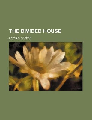 The Divided House (Paperback): Edwin E. Rogers