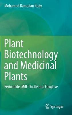 Plant Biotechnology and Medicinal Plants - Periwinkle, Milk Thistle and Foxglove (Hardcover, 1st Ed. 2019): Mohamed Ramadan Rady